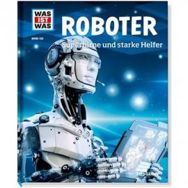 Tessloff - Was ist Was - Roboter - Superhirn und starke Helfer, Band 135
