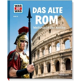 Tessloff - Was ist Was - Das alte Rom - Weltmacht der Antike, Band 55